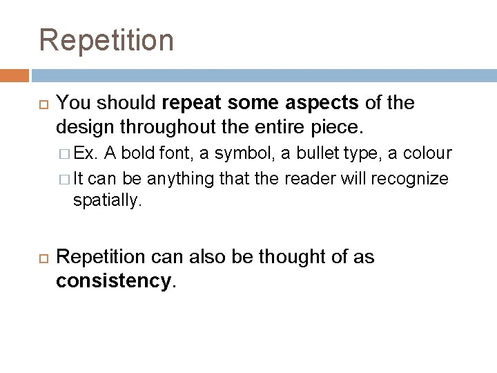 Repetition You should repeat some aspects of the design throughout the entire piece. �