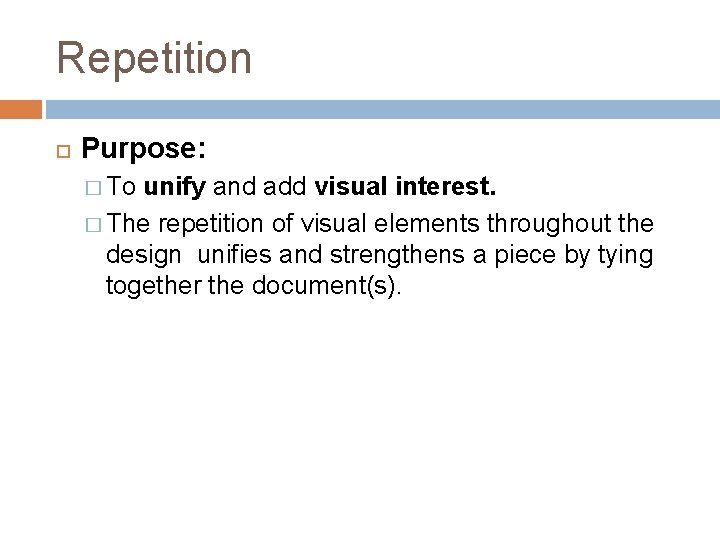Repetition Purpose: � To unify and add visual interest. � The repetition of visual