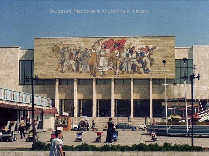Muzeum Narodowe w centrum Tirany