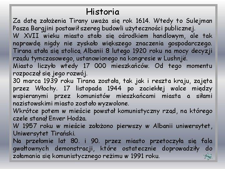 Historia Za datę założenia Tirany uważa się rok 1614. Wtedy to Sulejman Pasza Bargjini