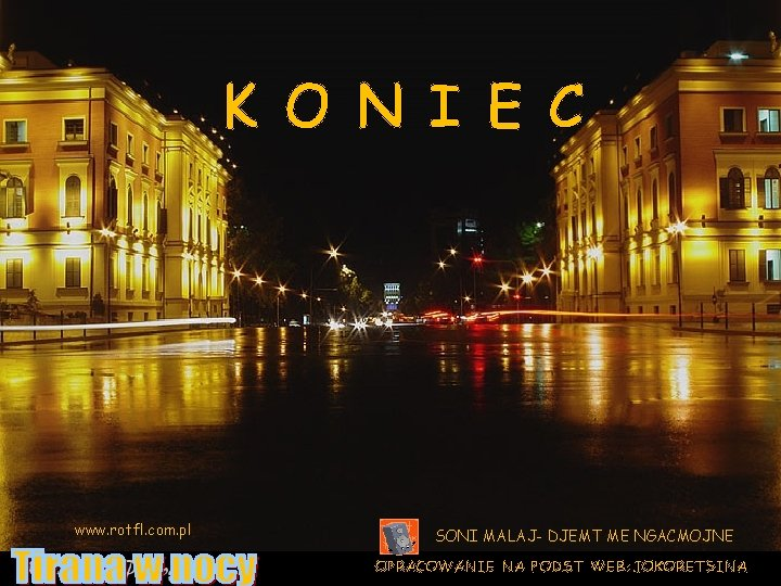 K O N I E C www. rotfl. com. pl SONI MALAJ- DJEMT ME