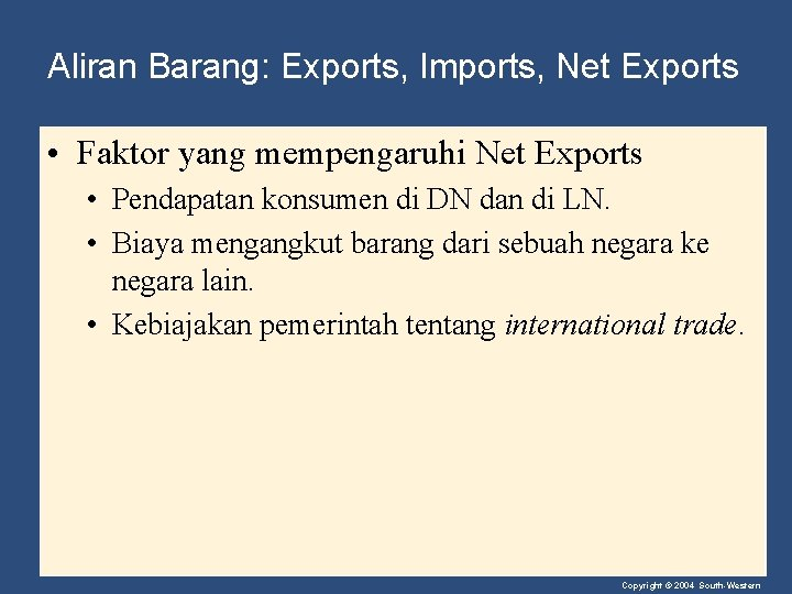 Aliran Barang: Exports, Imports, Net Exports • Faktor yang mempengaruhi Net Exports • Pendapatan