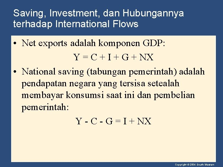 Saving, Investment, dan Hubungannya terhadap International Flows • Net exports adalah komponen GDP: Y