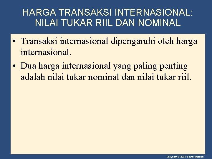 HARGA TRANSAKSI INTERNASIONAL: NILAI TUKAR RIIL DAN NOMINAL • Transaksi internasional dipengaruhi oleh harga