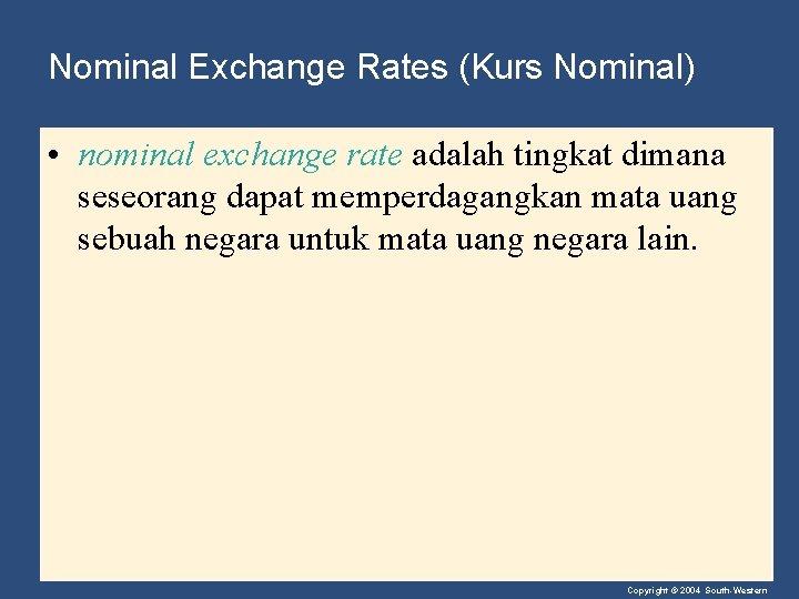 Nominal Exchange Rates (Kurs Nominal) • nominal exchange rate adalah tingkat dimana seseorang dapat