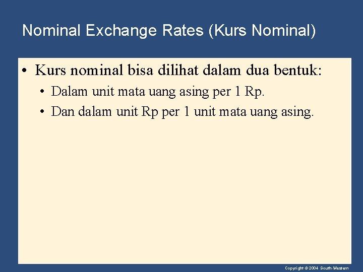 Nominal Exchange Rates (Kurs Nominal) • Kurs nominal bisa dilihat dalam dua bentuk: •