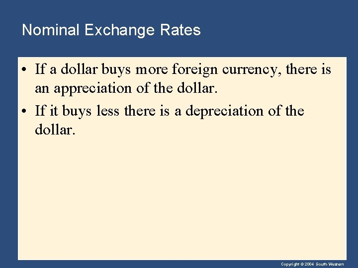 Nominal Exchange Rates • If a dollar buys more foreign currency, there is an