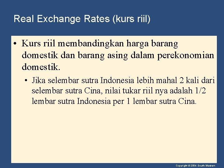 Real Exchange Rates (kurs riil) • Kurs riil membandingkan harga barang domestik dan barang