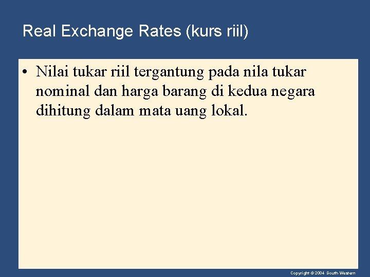 Real Exchange Rates (kurs riil) • Nilai tukar riil tergantung pada nila tukar nominal