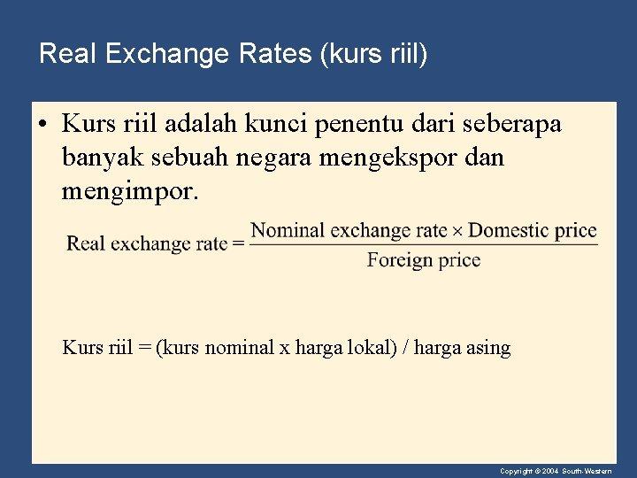 Real Exchange Rates (kurs riil) • Kurs riil adalah kunci penentu dari seberapa banyak
