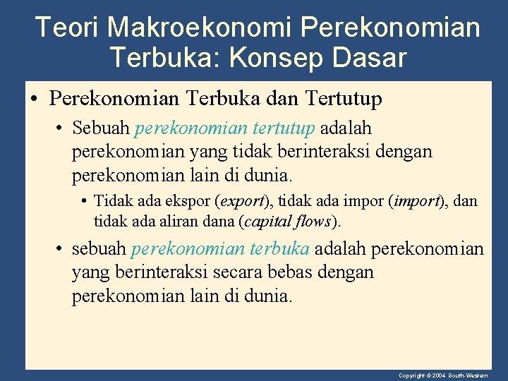 Teori Makroekonomi Perekonomian Terbuka: Konsep Dasar • Perekonomian Terbuka dan Tertutup • Sebuah perekonomian