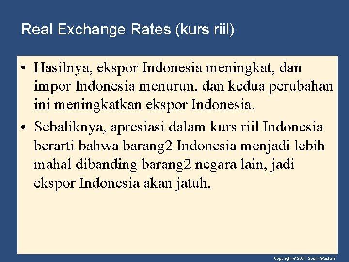 Real Exchange Rates (kurs riil) • Hasilnya, ekspor Indonesia meningkat, dan impor Indonesia menurun,