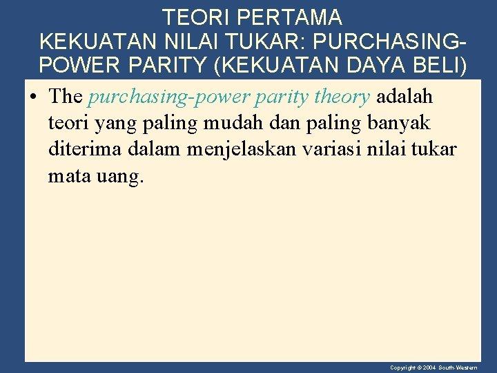TEORI PERTAMA KEKUATAN NILAI TUKAR: PURCHASINGPOWER PARITY (KEKUATAN DAYA BELI) • The purchasing-power parity