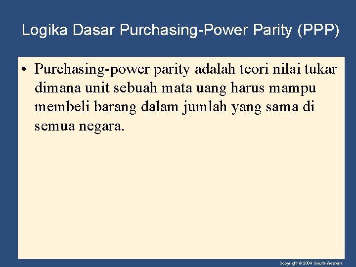 Logika Dasar Purchasing-Power Parity (PPP) • Purchasing-power parity adalah teori nilai tukar dimana unit