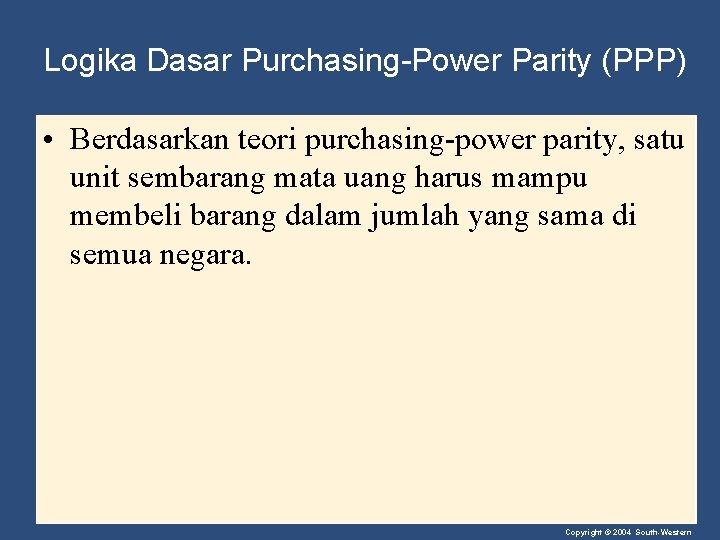 Logika Dasar Purchasing-Power Parity (PPP) • Berdasarkan teori purchasing-power parity, satu unit sembarang mata