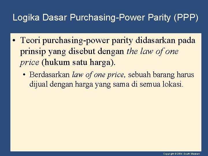 Logika Dasar Purchasing-Power Parity (PPP) • Teori purchasing-power parity didasarkan pada prinsip yang disebut