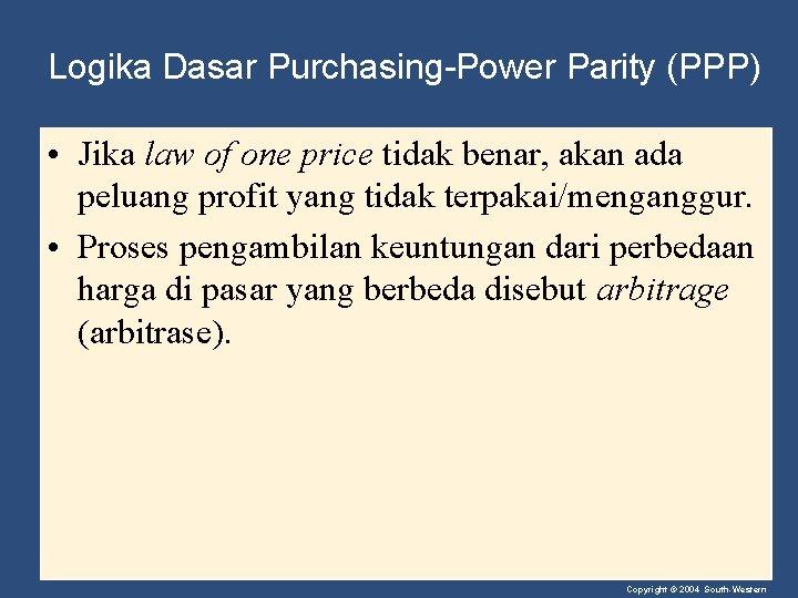 Logika Dasar Purchasing-Power Parity (PPP) • Jika law of one price tidak benar, akan
