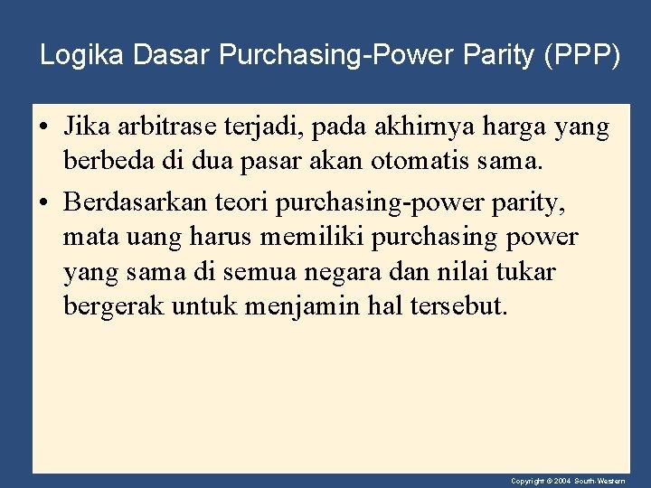Logika Dasar Purchasing-Power Parity (PPP) • Jika arbitrase terjadi, pada akhirnya harga yang berbeda