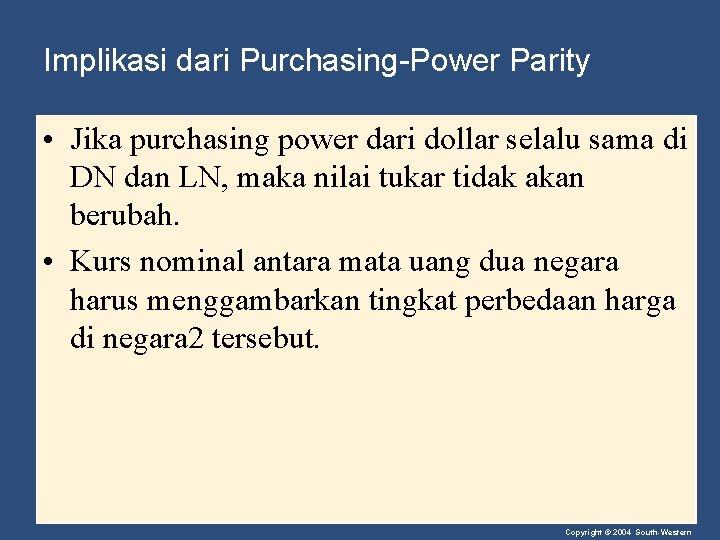 Implikasi dari Purchasing-Power Parity • Jika purchasing power dari dollar selalu sama di DN
