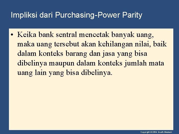 Impliksi dari Purchasing-Power Parity • Keika bank sentral mencetak banyak uang, maka uang tersebut