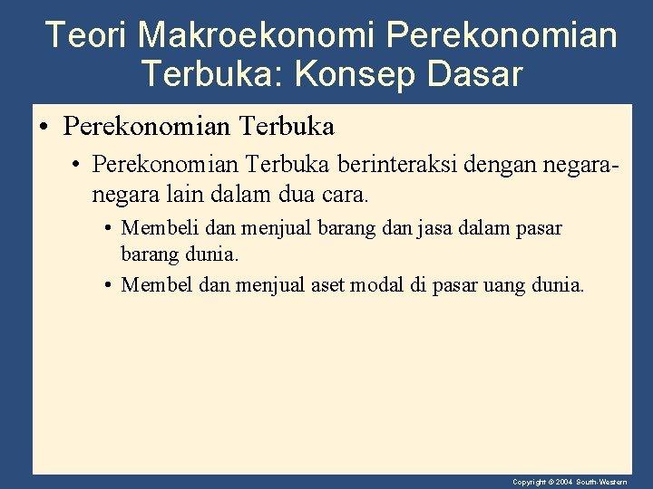 Teori Makroekonomi Perekonomian Terbuka: Konsep Dasar • Perekonomian Terbuka berinteraksi dengan negara lain dalam