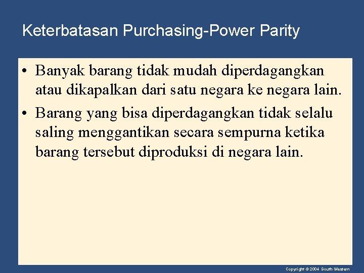 Keterbatasan Purchasing-Power Parity • Banyak barang tidak mudah diperdagangkan atau dikapalkan dari satu negara