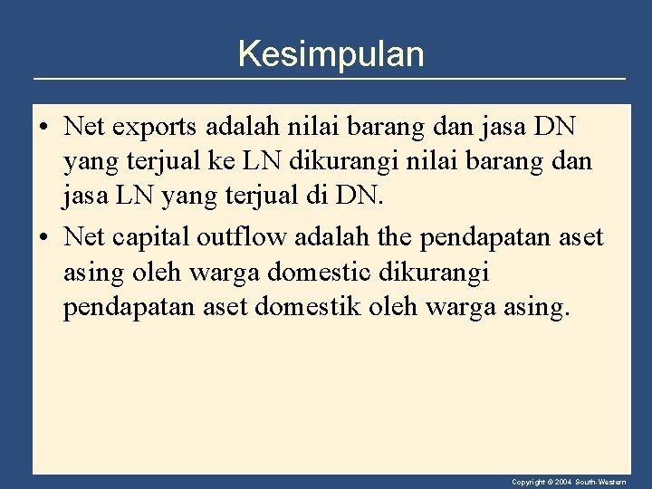 Kesimpulan • Net exports adalah nilai barang dan jasa DN yang terjual ke LN