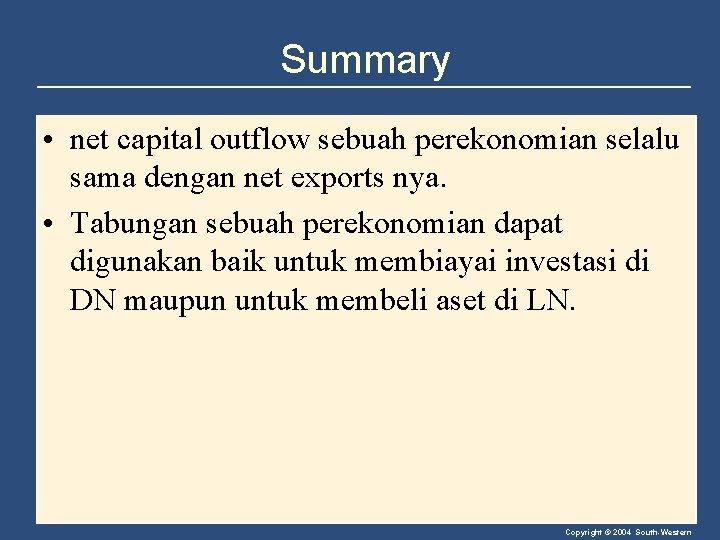 Summary • net capital outflow sebuah perekonomian selalu sama dengan net exports nya. •
