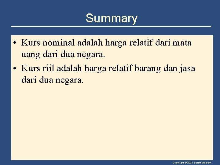 Summary • Kurs nominal adalah harga relatif dari mata uang dari dua negara. •