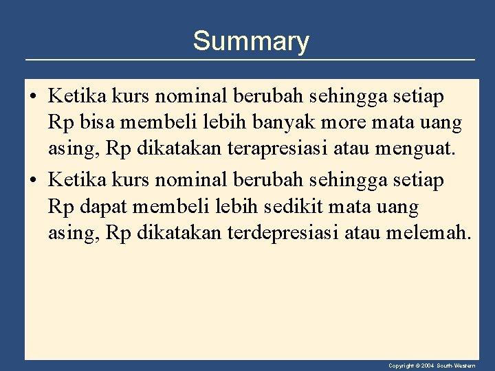 Summary • Ketika kurs nominal berubah sehingga setiap Rp bisa membeli lebih banyak more