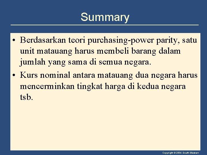 Summary • Berdasarkan teori purchasing-power parity, satu unit matauang harus membeli barang dalam jumlah