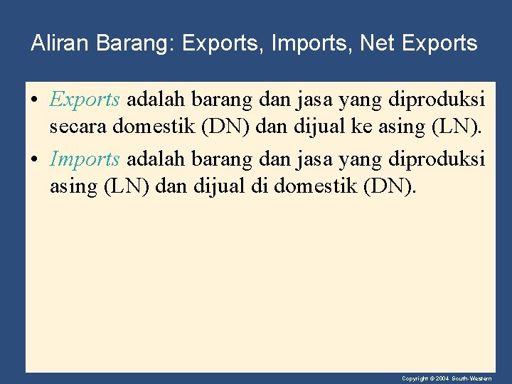 Aliran Barang: Exports, Imports, Net Exports • Exports adalah barang dan jasa yang diproduksi