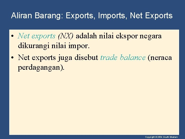 Aliran Barang: Exports, Imports, Net Exports • Net exports (NX) adalah nilai ekspor negara