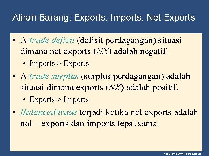 Aliran Barang: Exports, Imports, Net Exports • A trade deficit (defisit perdagangan) situasi dimana