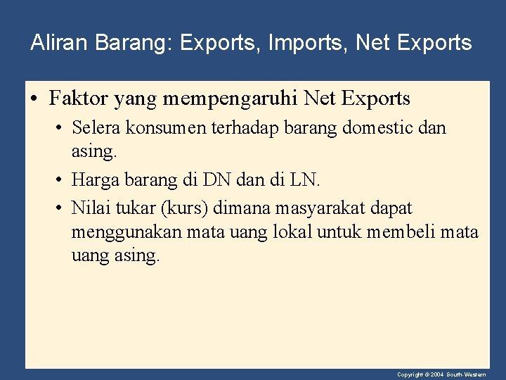 Aliran Barang: Exports, Imports, Net Exports • Faktor yang mempengaruhi Net Exports • Selera