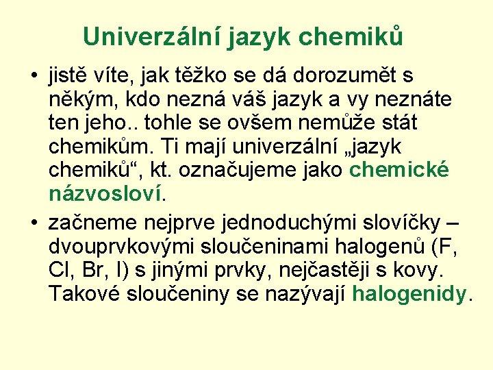 Univerzální jazyk chemiků • jistě víte, jak těžko se dá dorozumět s někým, kdo