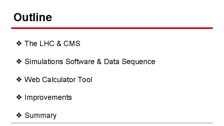 Outline ❖ The LHC & CMS ❖ Simulations Software & Data Sequence ❖ Web