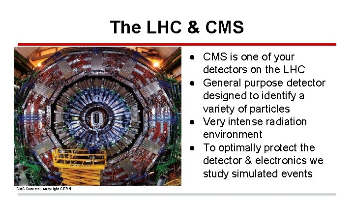 The LHC & CMS ● CMS is one of your detectors on the LHC