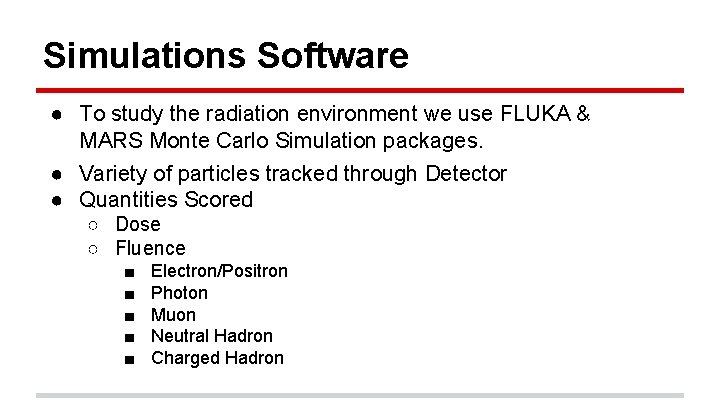 Simulations Software ● To study the radiation environment we use FLUKA & MARS Monte