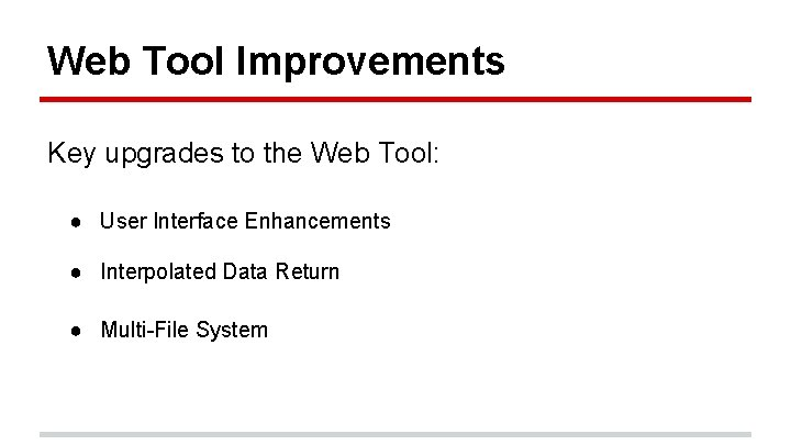Web Tool Improvements Key upgrades to the Web Tool: ● User Interface Enhancements ●