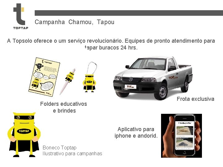 Campanha Chamou, Tapou A Topsolo oferece o um serviço revolucionário. Equipes de pronto atendimento