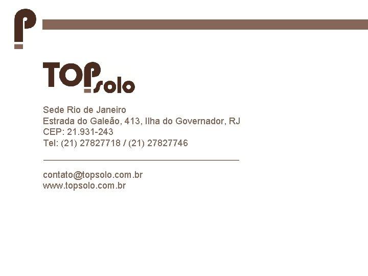 Sede Rio de Janeiro Estrada do Galeão, 413, Ilha do Governador, RJ CEP: 21.