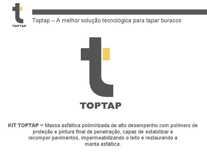 Toptap – A melhor solução tecnológica para tapar buracos KIT TOPTAP = Massa asfáltica