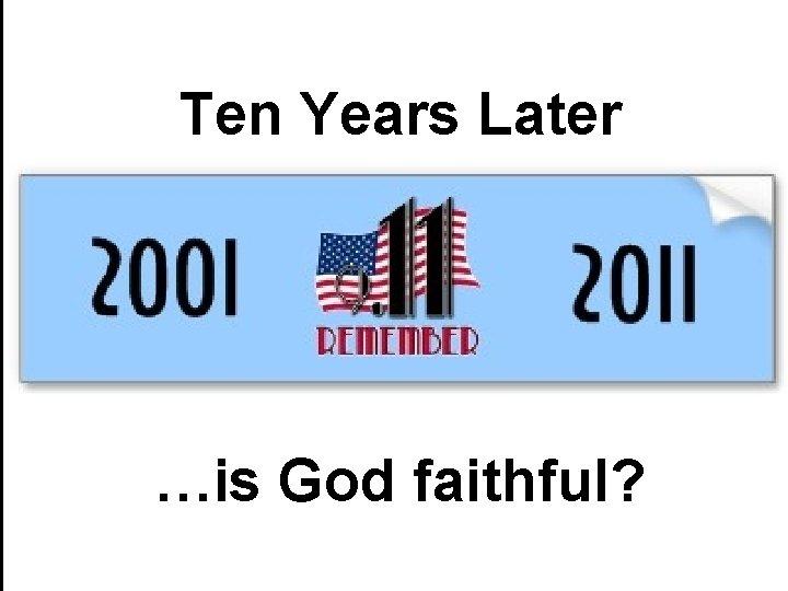 Ten Years Later …is God faithful?