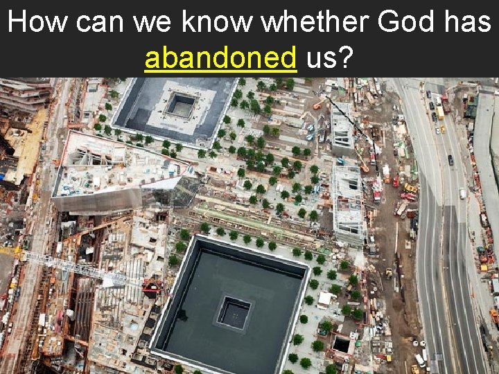 How can we know whether God has abandoned us?