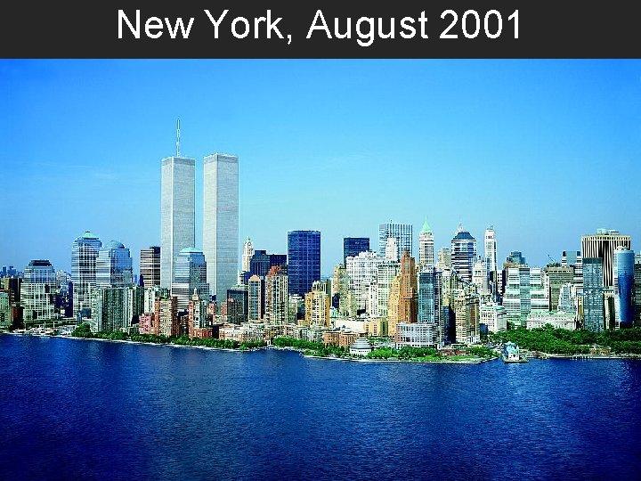 New York, August 2001