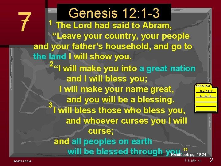 "Genesis 12: 1 -3 Genesis 12 1 The Lord had said to Abram, ""Leave"