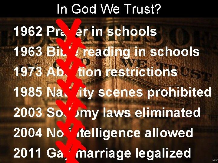In God We Trust? 1962 Prayer in schools 1963 Bible reading in schools 1973