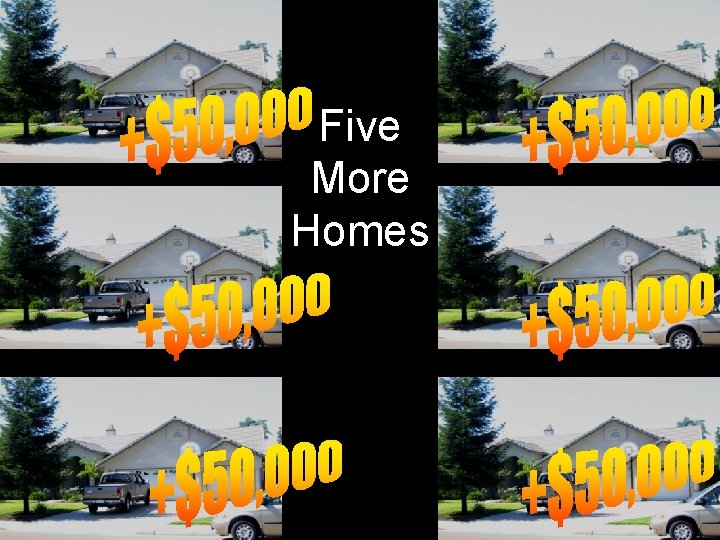Five More Homes