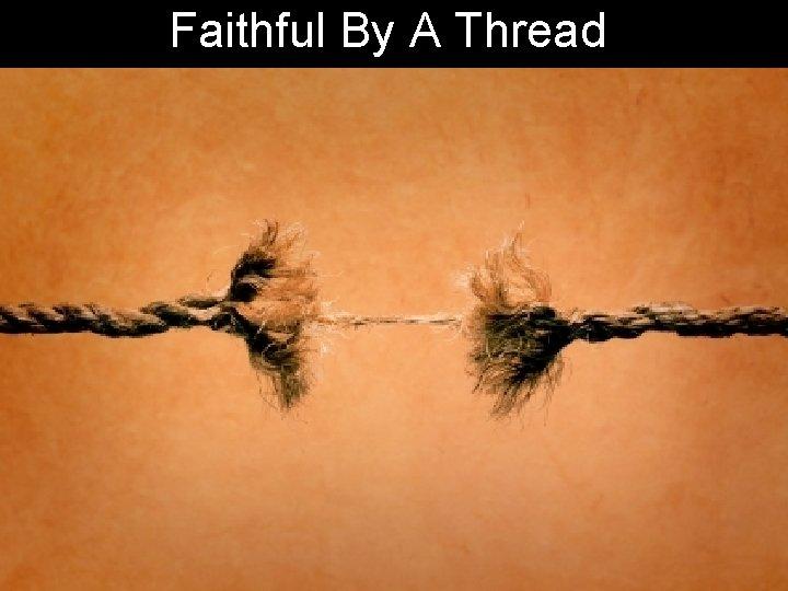 Faithful By A Thread